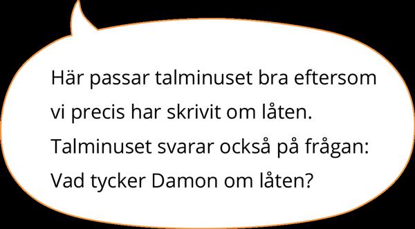 Här passar talminuset bra eftersom vi precis har skrivit om låten. Talminuset svarar också på frågan: Vad tycker Damon om låten?