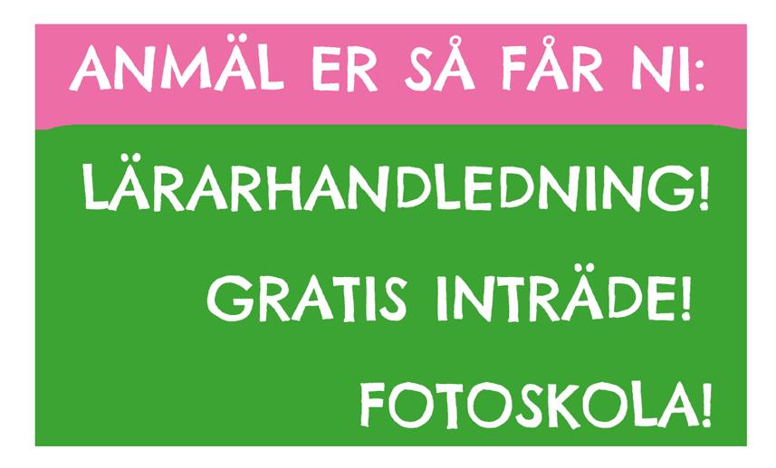 Flera textbubblor som säger: Anmäl er så får ni: Lärarhandledning! Gratis inträde! Fotoskola!