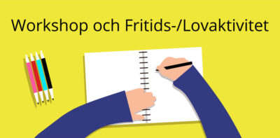 Workshop och Fritids-/Lovaktivitet