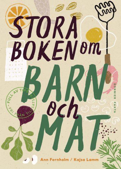 Omslaget till boken Stora boken om barn och mat av Ann Fernholm och Kajsa Lamm.
