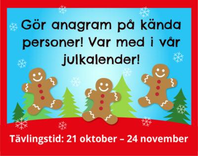 Gör anagram på kända personer! Var med i vår julkalender! Tävlingstid: 21 oktober – 24 november